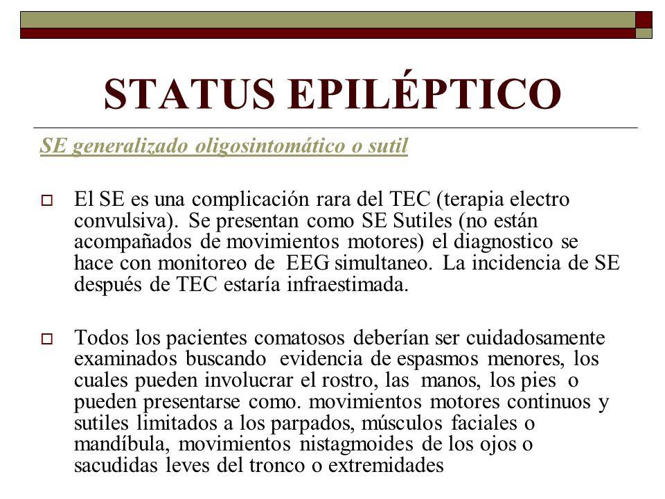 STATUS EPILÉPTICO SE generalizado oligosintomático o sutil El SE es una complicación rara del TEC (terapia electro convulsiva). Se presentan como SE S