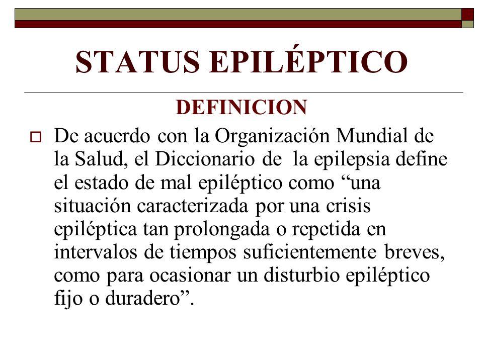 STATUS EPILÉPTICO DEFINICION De acuerdo con la Organización Mundial de la Salud, el Diccionario de la epilepsia define el estado de mal epiléptico com