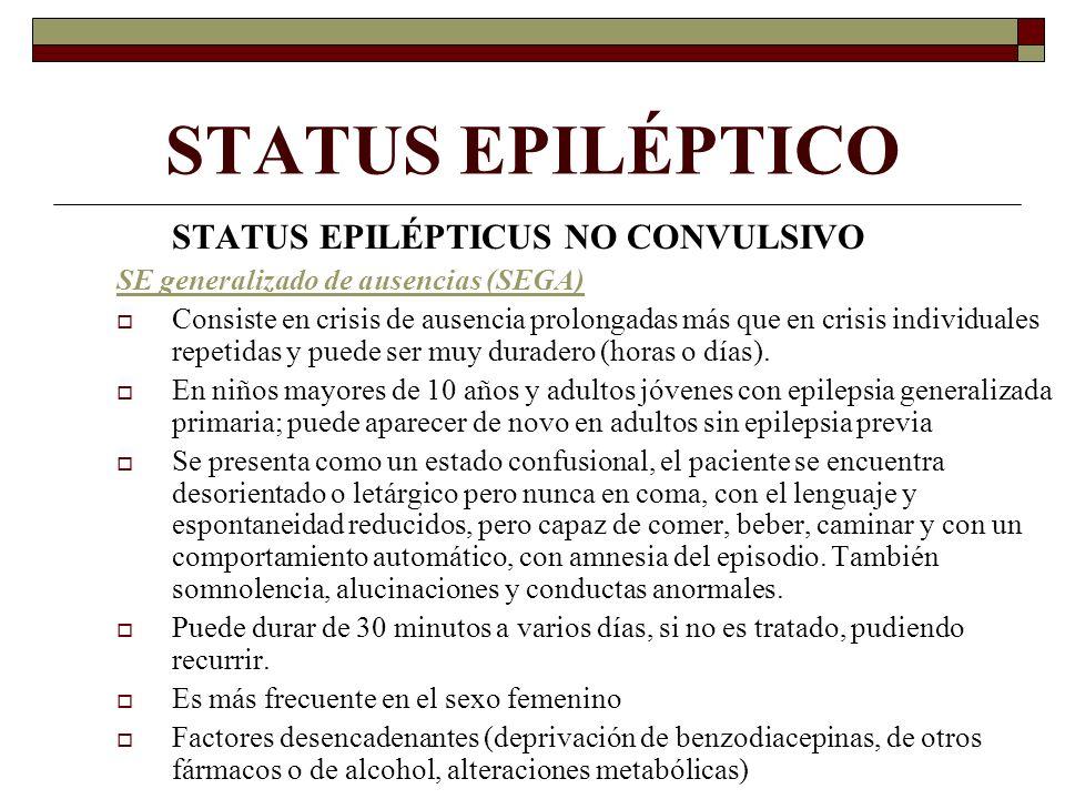 STATUS EPILÉPTICO STATUS EPILÉPTICUS NO CONVULSIVO SE generalizado de ausencias (SEGA) Consiste en crisis de ausencia prolongadas más que en crisis individuales repetidas y puede ser muy duradero (horas o días).