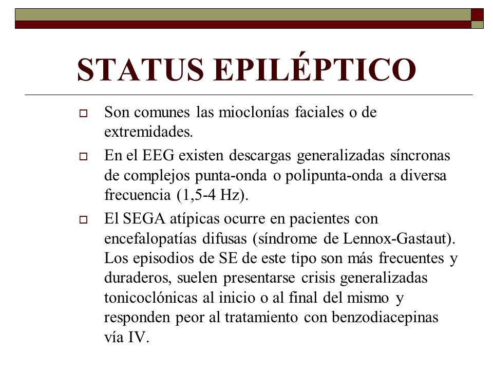 STATUS EPILÉPTICO Son comunes las mioclonías faciales o de extremidades. En el EEG existen descargas generalizadas síncronas de complejos punta-onda o