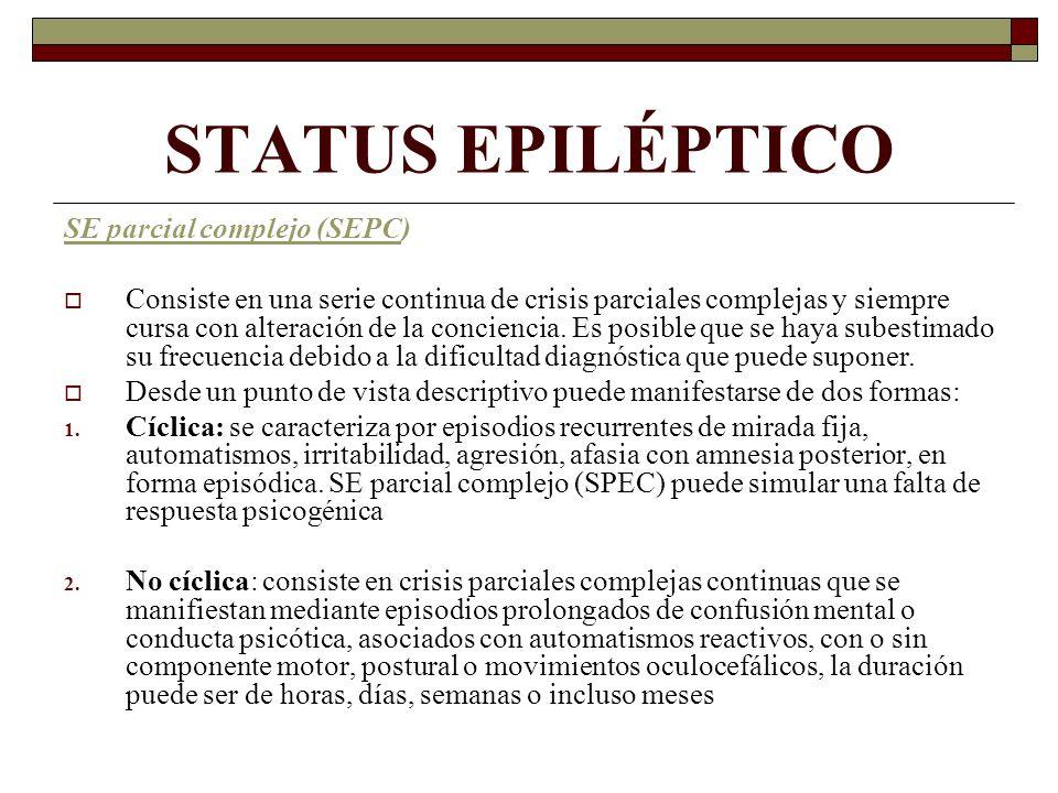 STATUS EPILÉPTICO SE parcial complejo (SEPC) Consiste en una serie continua de crisis parciales complejas y siempre cursa con alteración de la conciencia.