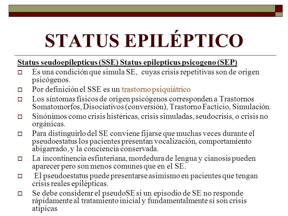 STATUS EPILÉPTICO Status seudoepilepticus (SSE) Status epilepticus psicogeno (SEP) Es una condición que simula SE, cuyas crisis repetitivas son de origen psicógenos.