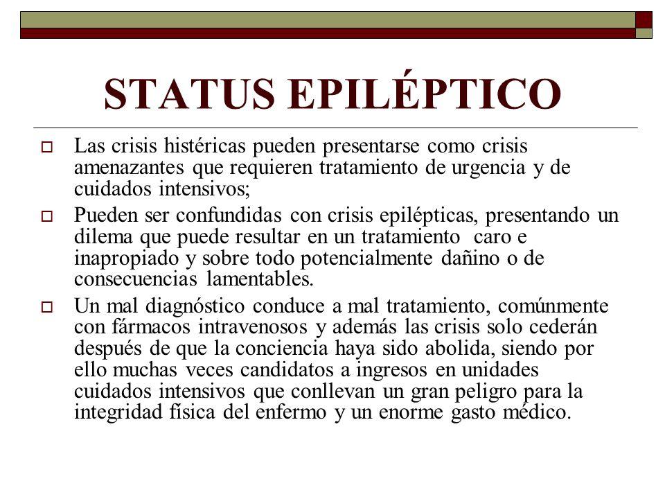 STATUS EPILÉPTICO Las crisis histéricas pueden presentarse como crisis amenazantes que requieren tratamiento de urgencia y de cuidados intensivos; Pue