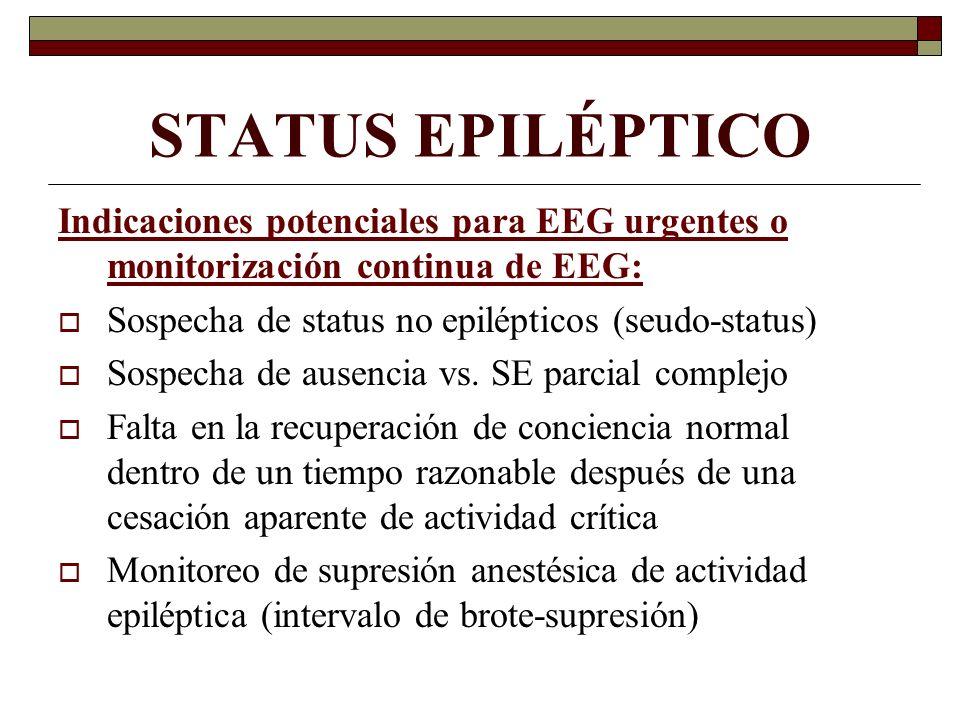 STATUS EPILÉPTICO Indicaciones potenciales para EEG urgentes o monitorización continua de EEG: Sospecha de status no epilépticos (seudo-status) Sospec