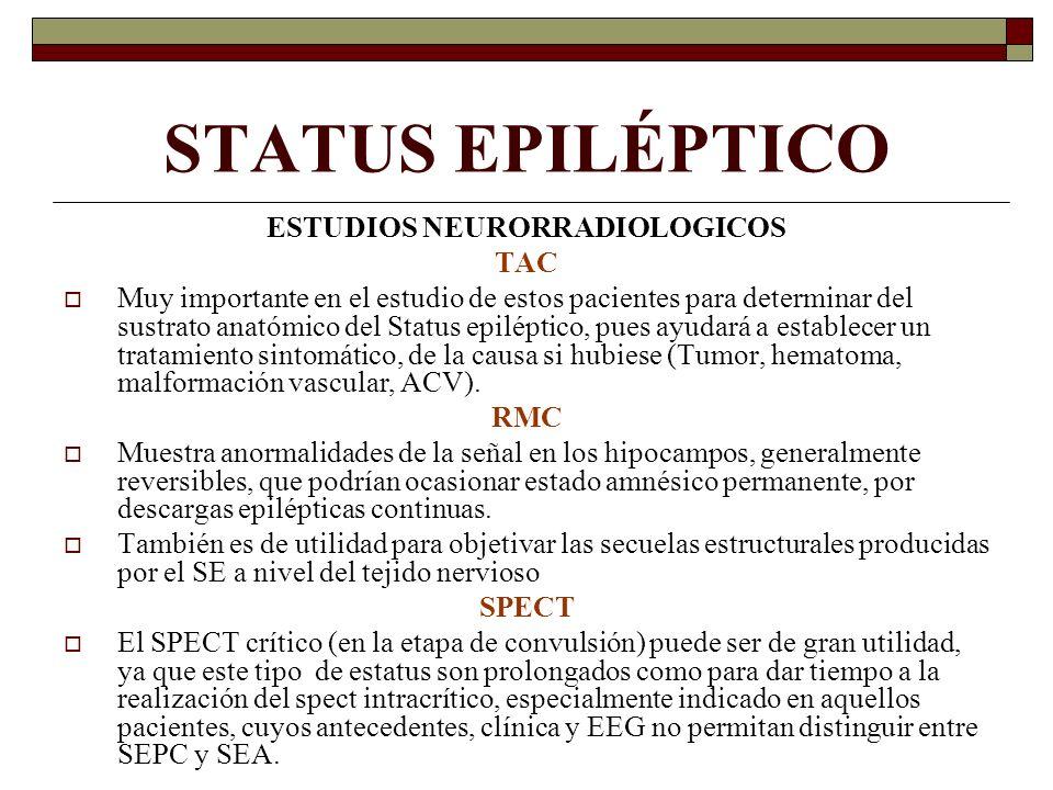 STATUS EPILÉPTICO ESTUDIOS NEURORRADIOLOGICOS TAC Muy importante en el estudio de estos pacientes para determinar del sustrato anatómico del Status ep