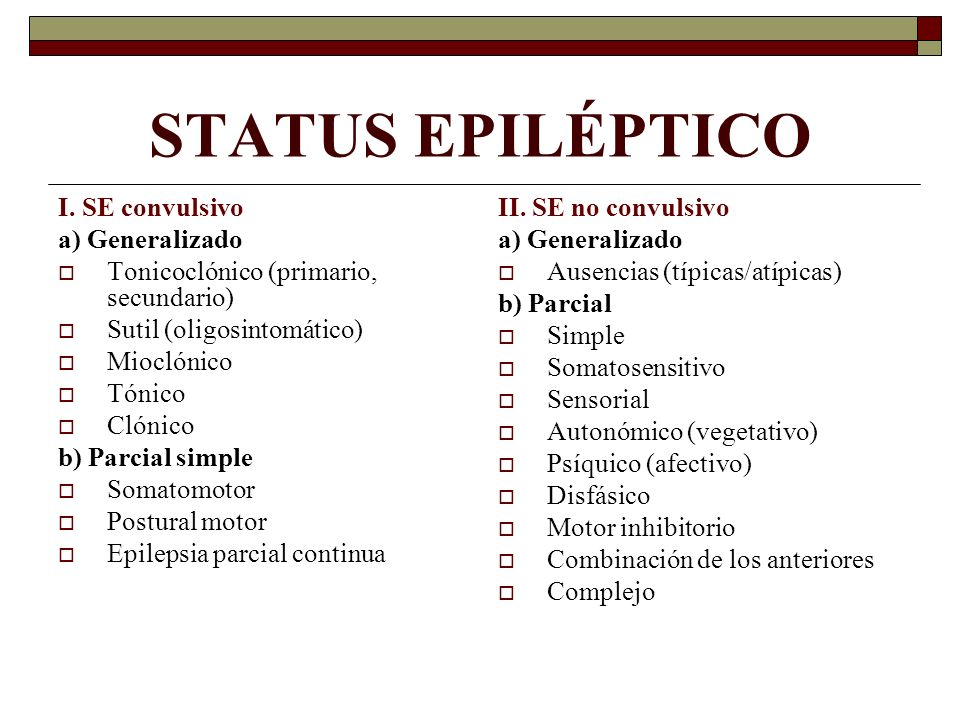 STATUS EPILÉPTICO I. SE convulsivo a) Generalizado Tonicoclónico (primario, secundario) Sutil (oligosintomático) Mioclónico Tónico Clónico b) Parcial