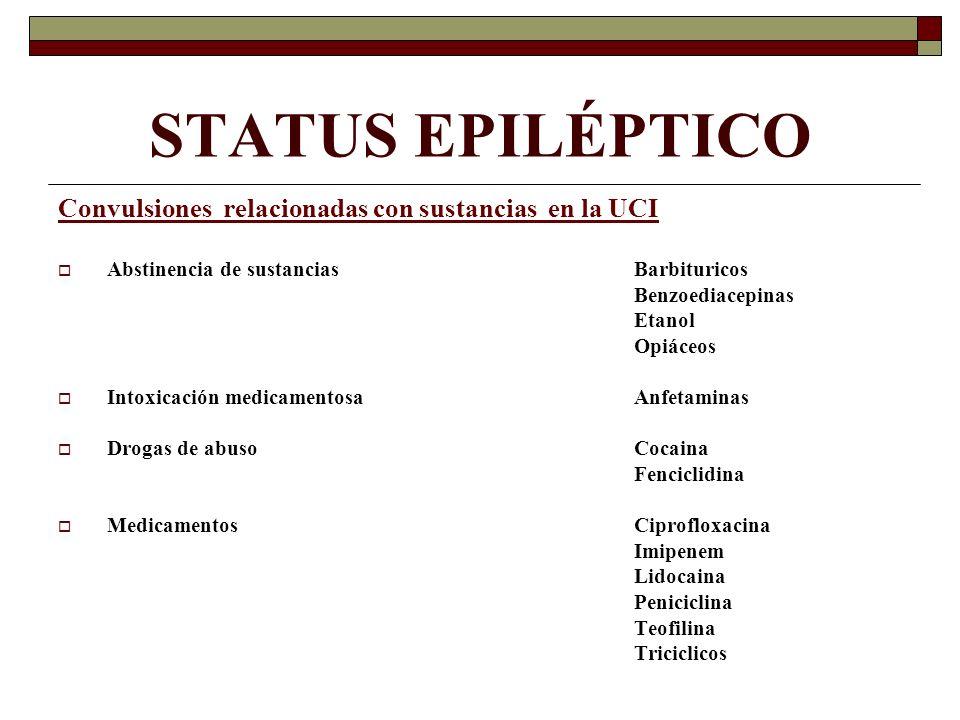 STATUS EPILÉPTICO Convulsiones relacionadas con sustancias en la UCI Abstinencia de sustancias Barbituricos Benzoediacepinas Etanol Opiáceos Intoxicac