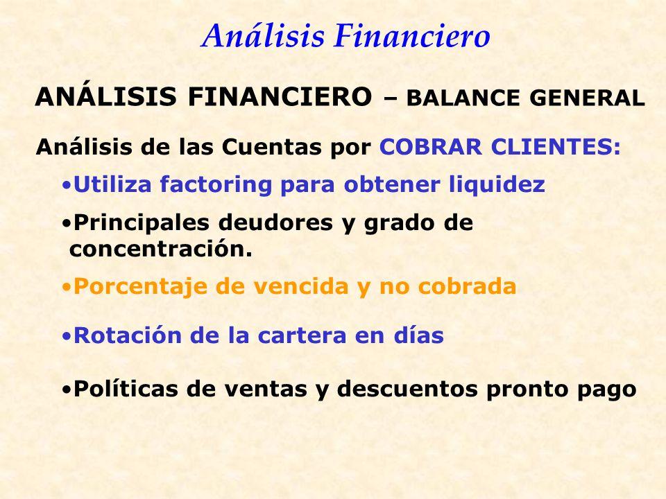 Análisis Financiero Análisis de las Cuentas por COBRAR CLIENTES: Utiliza factoring para obtener liquidez Principales deudores y grado de concentración.