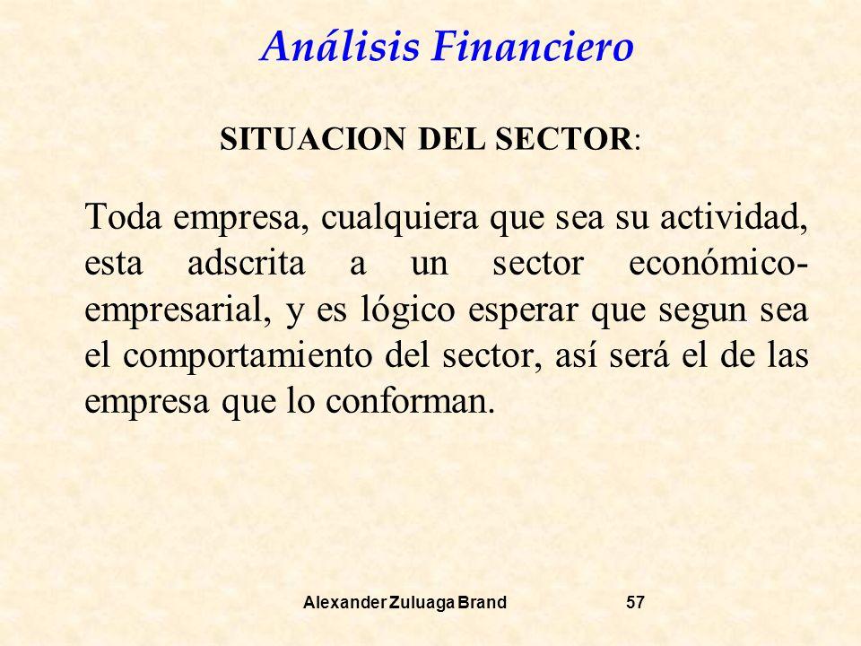 Análisis Financiero Alexander Zuluaga Brand57 SITUACION DEL SECTOR: Toda empresa, cualquiera que sea su actividad, esta adscrita a un sector económico- empresarial, y es lógico esperar que segun sea el comportamiento del sector, así será el de las empresa que lo conforman.