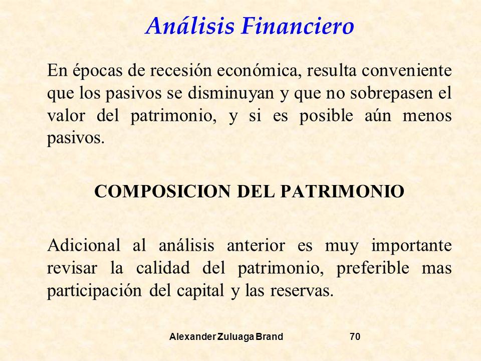 Análisis Financiero Alexander Zuluaga Brand70 En épocas de recesión económica, resulta conveniente que los pasivos se disminuyan y que no sobrepasen el valor del patrimonio, y si es posible aún menos pasivos.