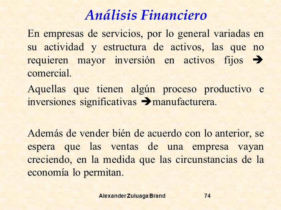 Análisis Financiero Alexander Zuluaga Brand74 En empresas de servicios, por lo general variadas en su actividad y estructura de activos, las que no requieren mayor inversión en activos fijos comercial.