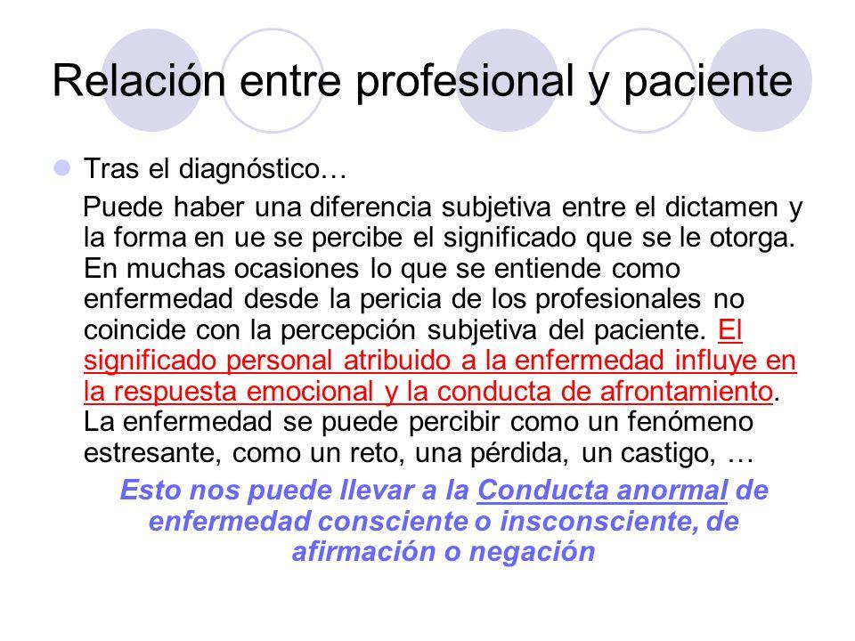 Relación entre profesional y paciente Tras el diagnóstico… Puede haber una diferencia subjetiva entre el dictamen y la forma en ue se percibe el signi