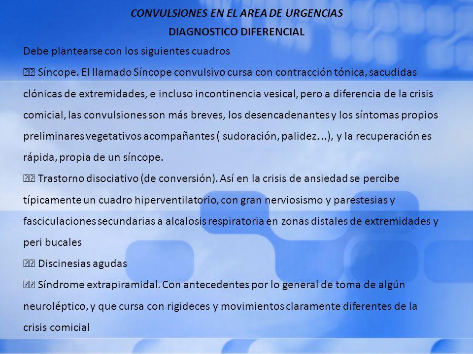 CONVULSIONES EN EL AREA DE URGENCIAS DIAGNOSTICO DIFERENCIAL Debe plantearse con los siguientes cuadros Síncope.