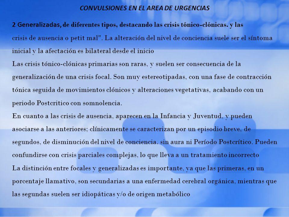 CONVULSIONES EN EL AREA DE URGENCIAS 2 Generalizadas, de diferentes tipos, destacando las crisis tónico-clónicas.