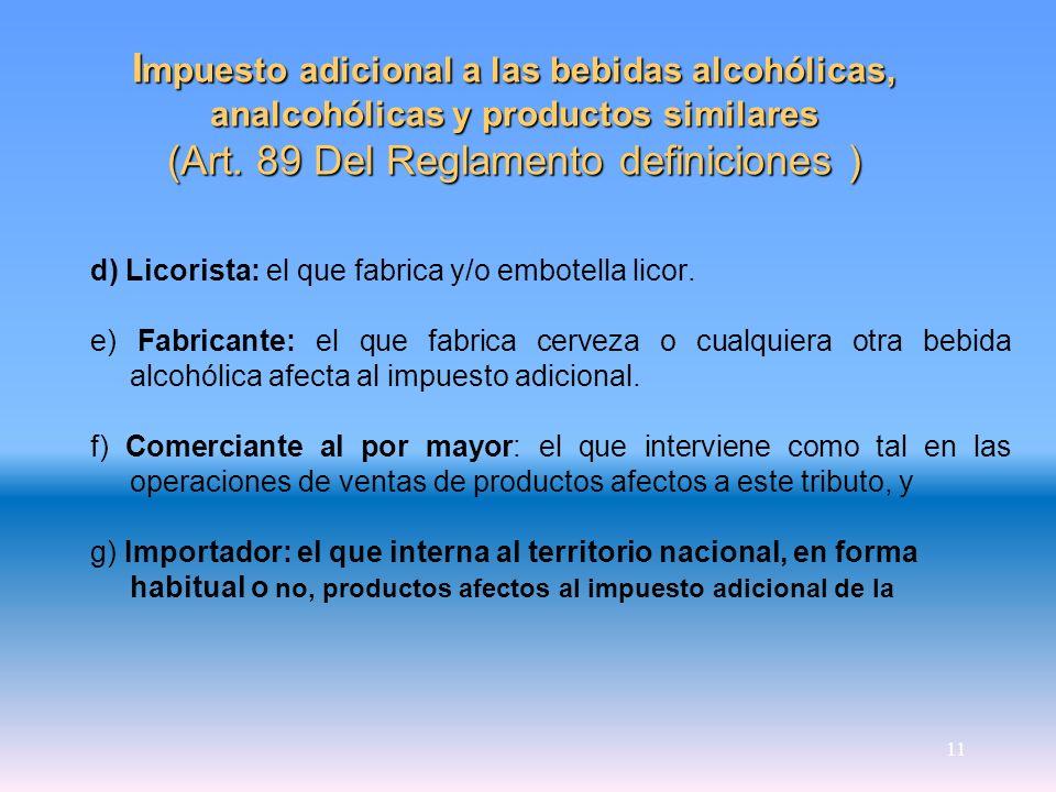 11 I mpuesto adicional a las bebidas alcohólicas, analcohólicas y productos similares (Art. 89 Del Reglamento definiciones ) d) Licorista: el que fabr