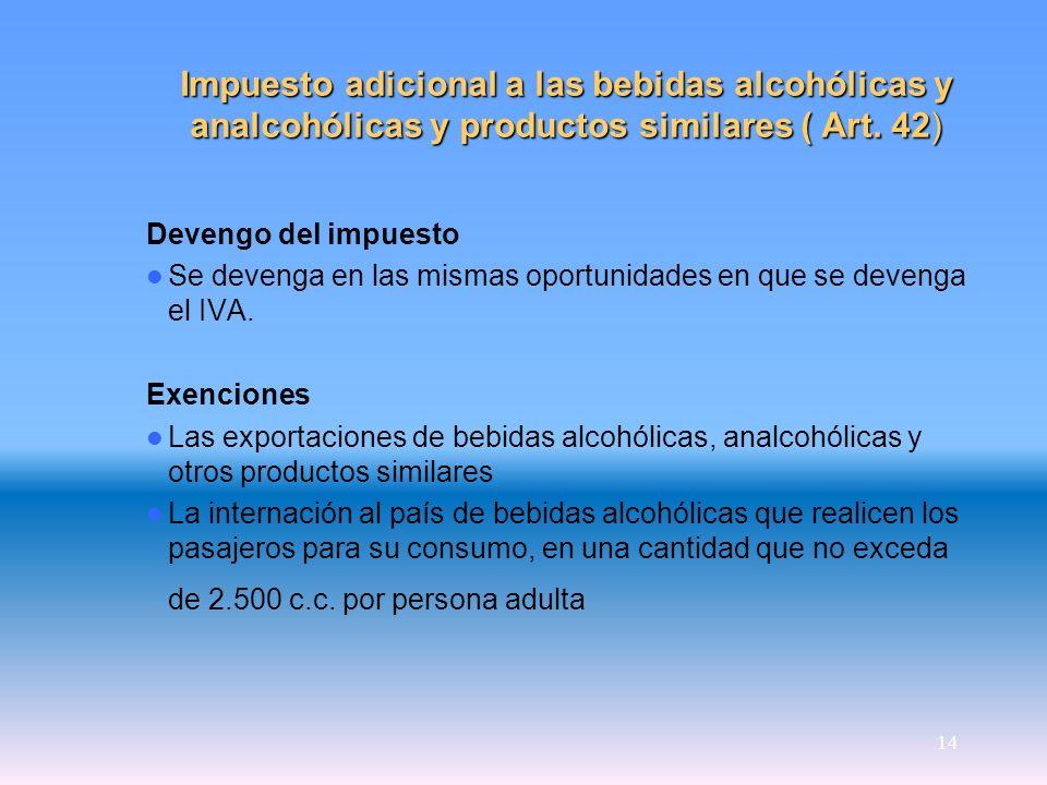 14 Impuesto adicional a las bebidas alcohólicas y analcohólicas y productos similares ( Art. 42) Devengo del impuesto Se devenga en las mismas oportun