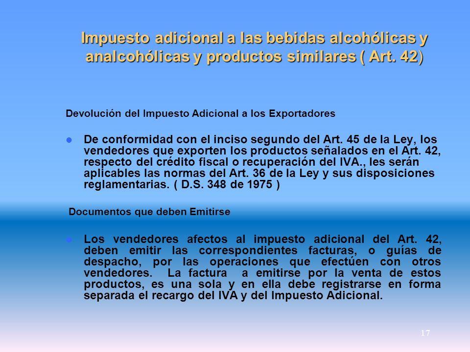 17 Impuesto adicional a las bebidas alcohólicas y analcohólicas y productos similares ( Art. 42) Devolución del Impuesto Adicional a los Exportadores