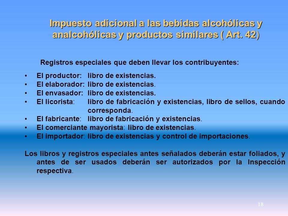 18 Impuesto adicional a las bebidas alcohólicas y analcohólicas y productos similares ( Art. 42) Registros especiales que deben llevar los contribuyen