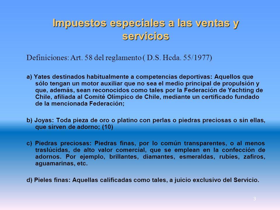 3 Impuestos especiales a las ventas y servicios Definiciones: Art. 58 del reglamento ( D.S. Hcda. 55/1977) a) Yates destinados habitualmente a compete