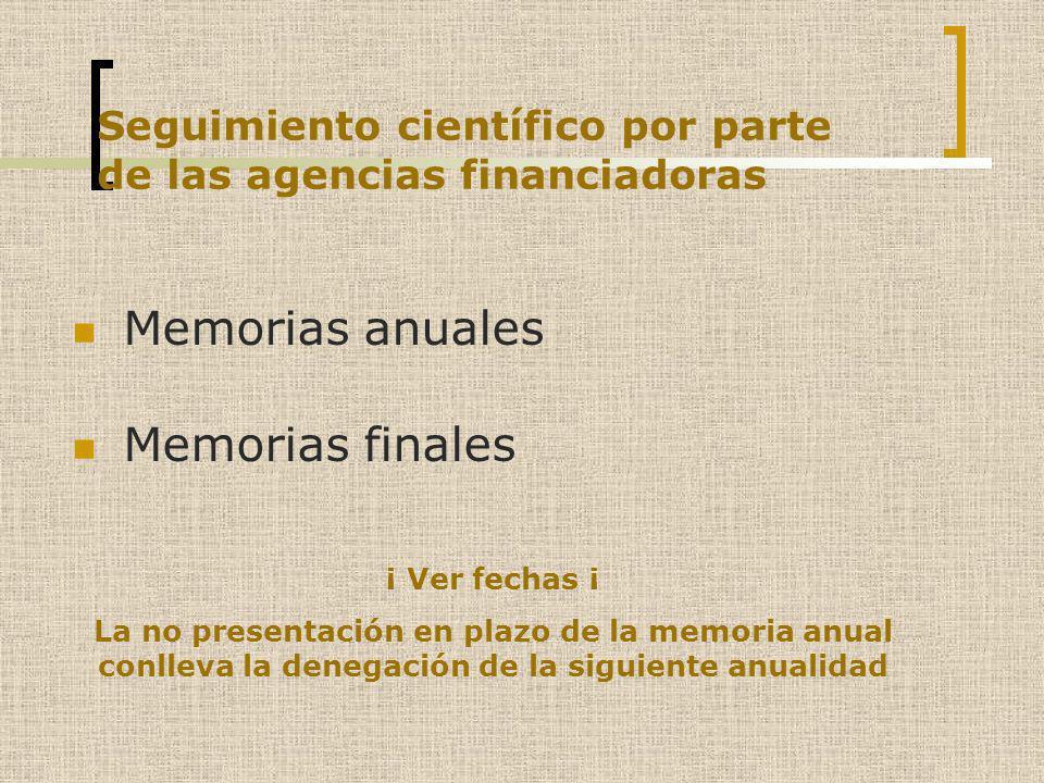 Memorias anuales Memorias finales Seguimiento científico por parte de las agencias financiadoras ¡ Ver fechas ¡ La no presentación en plazo de la memo
