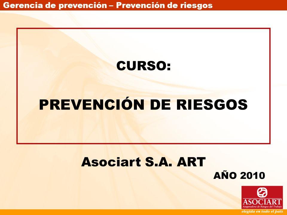 Gerencia de prevención – Prevención de riesgos CURSO: PREVENCIÓN DE RIESGOS AÑO 2010 Asociart S.A. ART