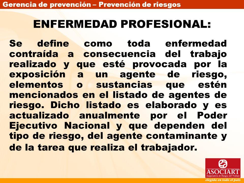 Gerencia de prevención – Prevención de riesgos ENFERMEDAD PROFESIONAL: Se define como toda enfermedad contraída a consecuencia del trabajo realizado y