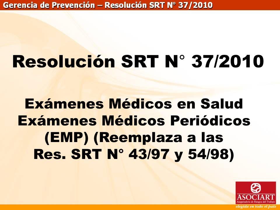 Gerencia de prevención – Prevención de riesgos Exámenes Médicos en Salud Exámenes Médicos Periódicos (EMP) (Reemplaza a las Res. SRT N° 43/97 y 54/98)