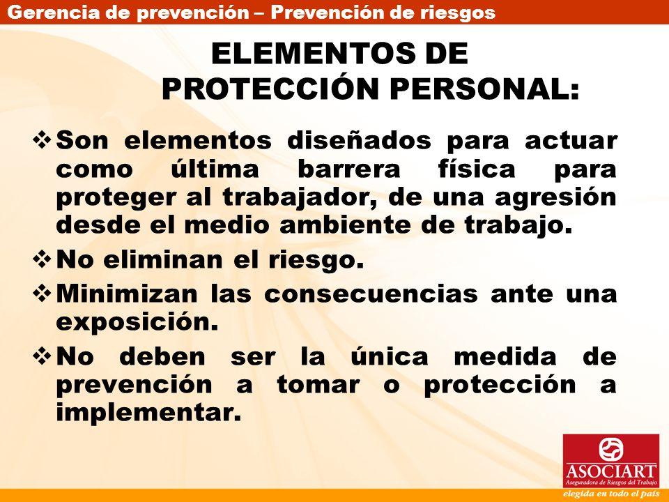 Gerencia de prevención – Prevención de riesgos Son elementos diseñados para actuar como última barrera física para proteger al trabajador, de una agre