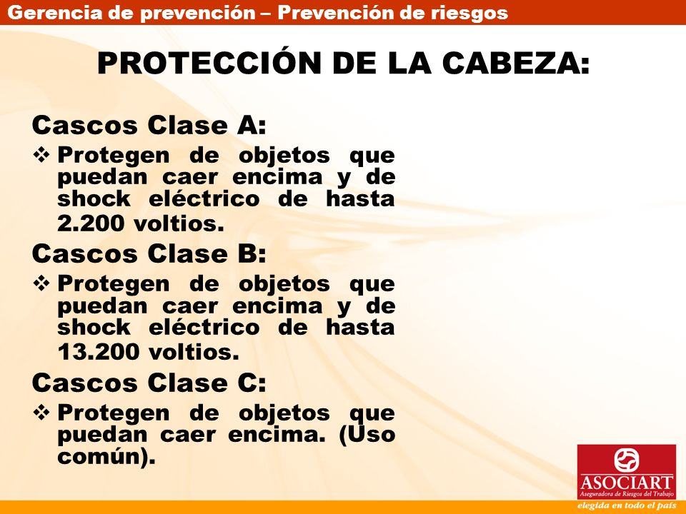 Gerencia de prevención – Prevención de riesgos Cascos Clase A: Protegen de objetos que puedan caer encima y de shock eléctrico de hasta 2.200 voltios.