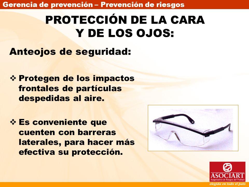 Gerencia de prevención – Prevención de riesgos Anteojos de seguridad: Protegen de los impactos frontales de partículas despedidas al aire. Es convenie