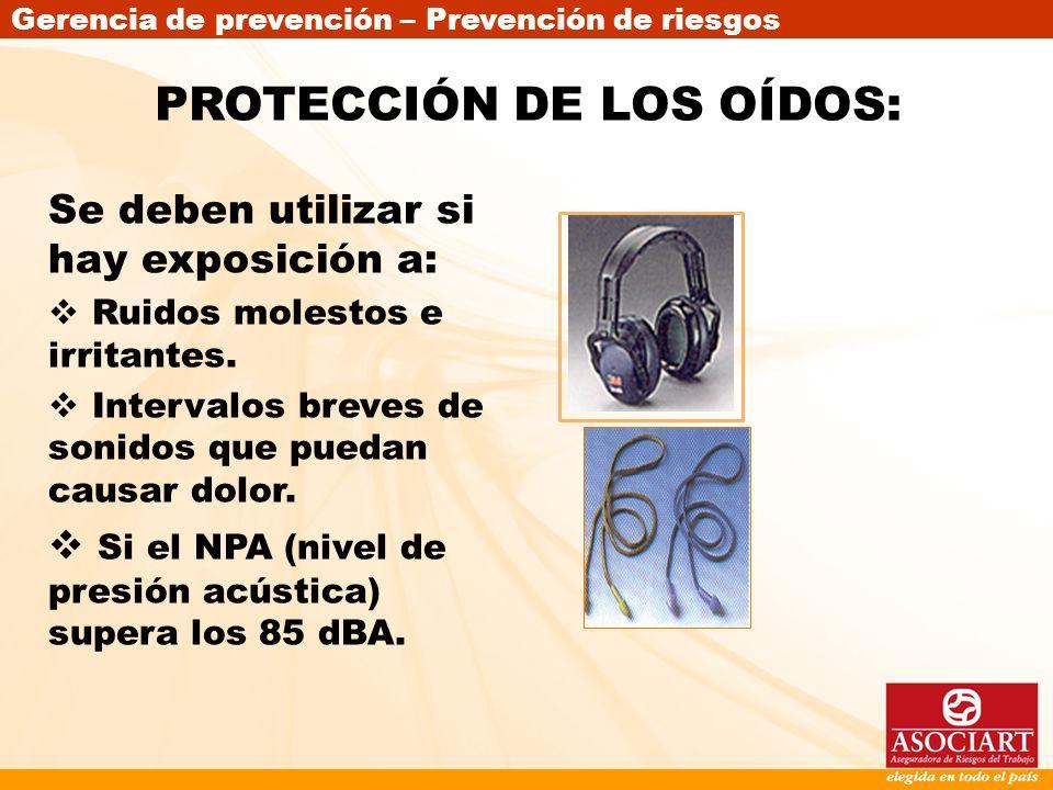 Gerencia de prevención – Prevención de riesgos Se deben utilizar si hay exposición a: Ruidos molestos e irritantes. Intervalos breves de sonidos que p