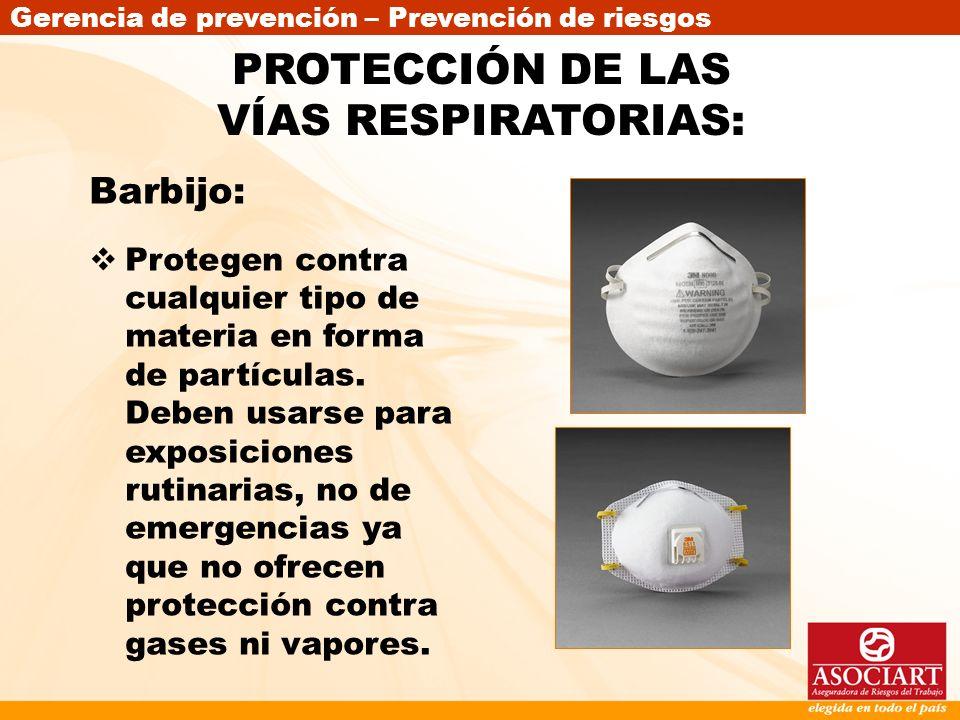 Gerencia de prevención – Prevención de riesgos Barbijo: Protegen contra cualquier tipo de materia en forma de partículas. Deben usarse para exposicion