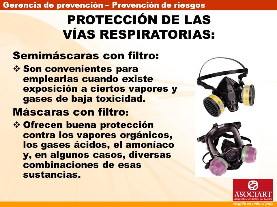 Gerencia de prevención – Prevención de riesgos Semimáscaras con filtro: Son convenientes para emplearlas cuando existe exposición a ciertos vapores y