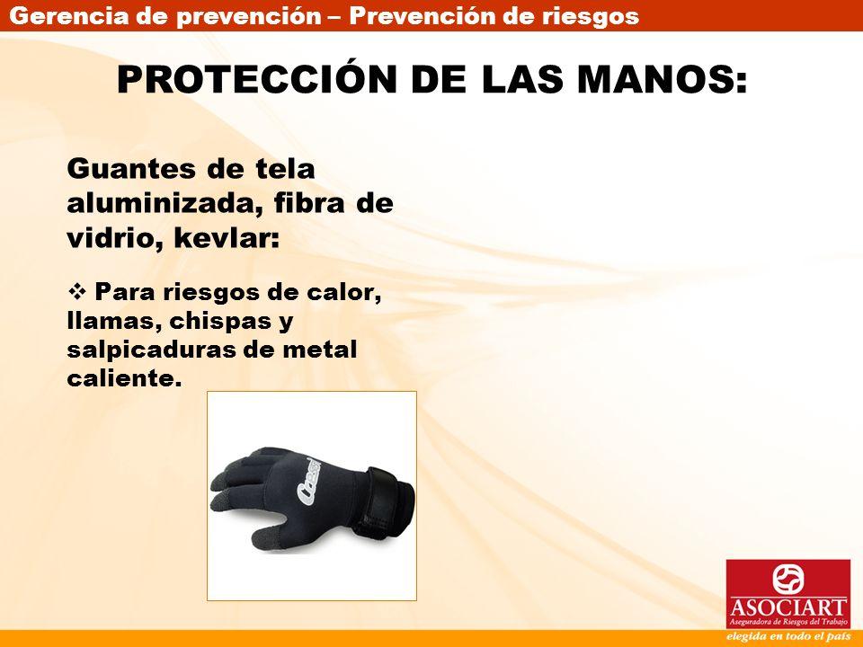 Gerencia de prevención – Prevención de riesgos Guantes de tela aluminizada, fibra de vidrio, kevlar: Para riesgos de calor, llamas, chispas y salpicad