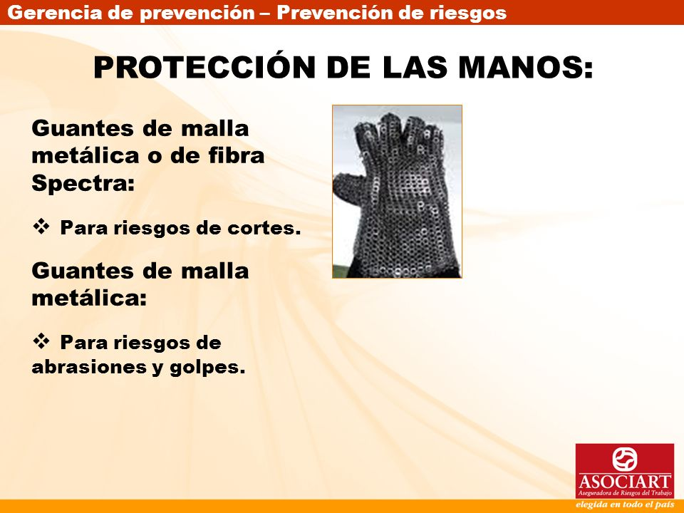 Gerencia de prevención – Prevención de riesgos Guantes de malla metálica o de fibra Spectra: Para riesgos de cortes. Guantes de malla metálica: Para r