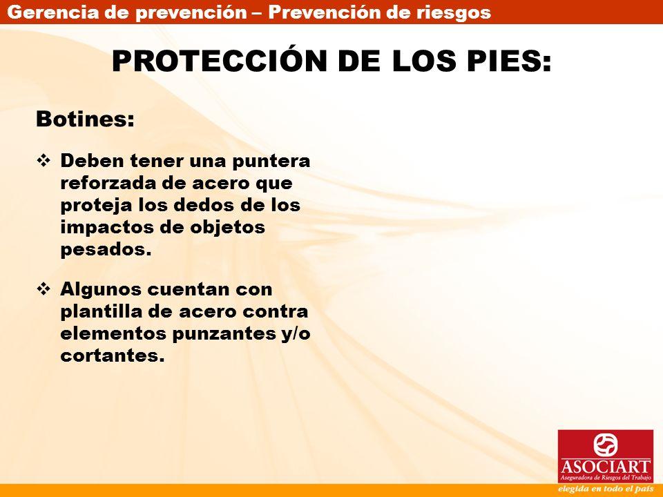 Gerencia de prevención – Prevención de riesgos Botines: Deben tener una puntera reforzada de acero que proteja los dedos de los impactos de objetos pe