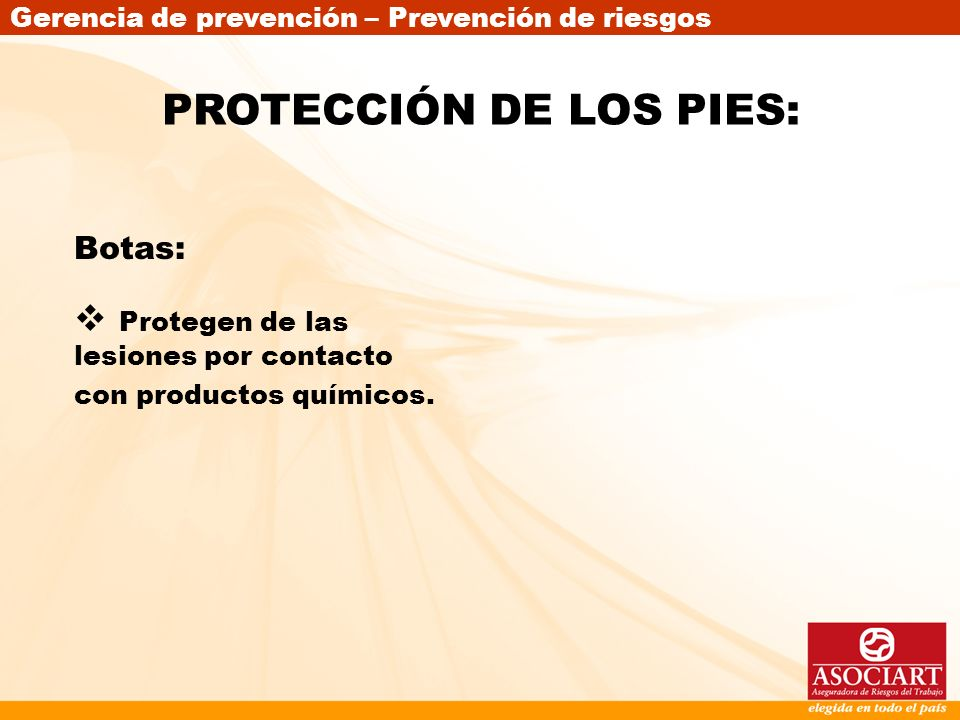 Gerencia de prevención – Prevención de riesgos Botas: Protegen de las lesiones por contacto con productos químicos. PROTECCIÓN DE LOS PIES: