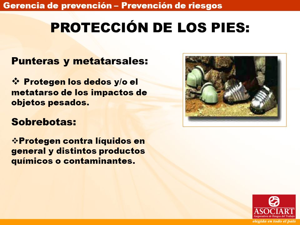 Gerencia de prevención – Prevención de riesgos Punteras y metatarsales: Protegen los dedos y/o el metatarso de los impactos de objetos pesados. Sobreb