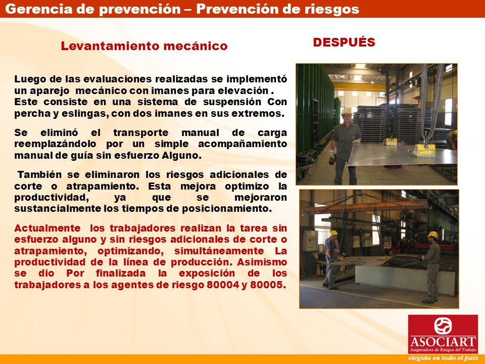 Gerencia de prevención – Prevención de riesgos DESPUÉS Luego de las evaluaciones realizadas se implementó un aparejo mecánico con imanes para elevació