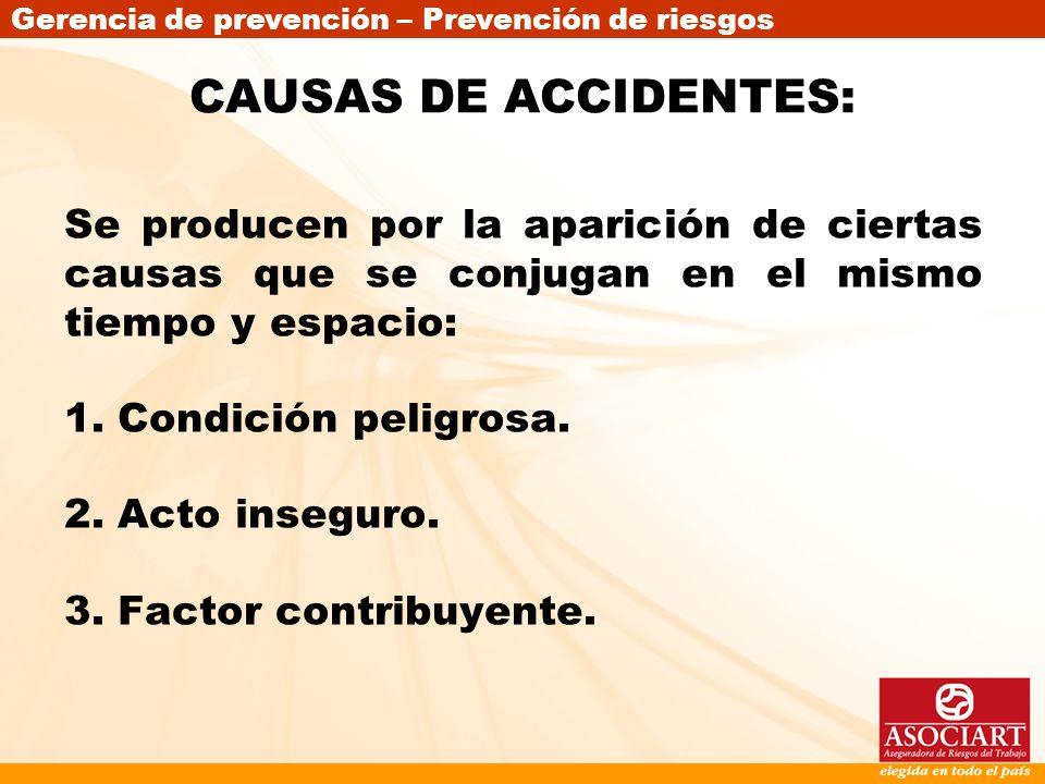 Gerencia de prevención – Prevención de riesgos CAUSAS DE ACCIDENTES: Se producen por la aparición de ciertas causas que se conjugan en el mismo tiempo