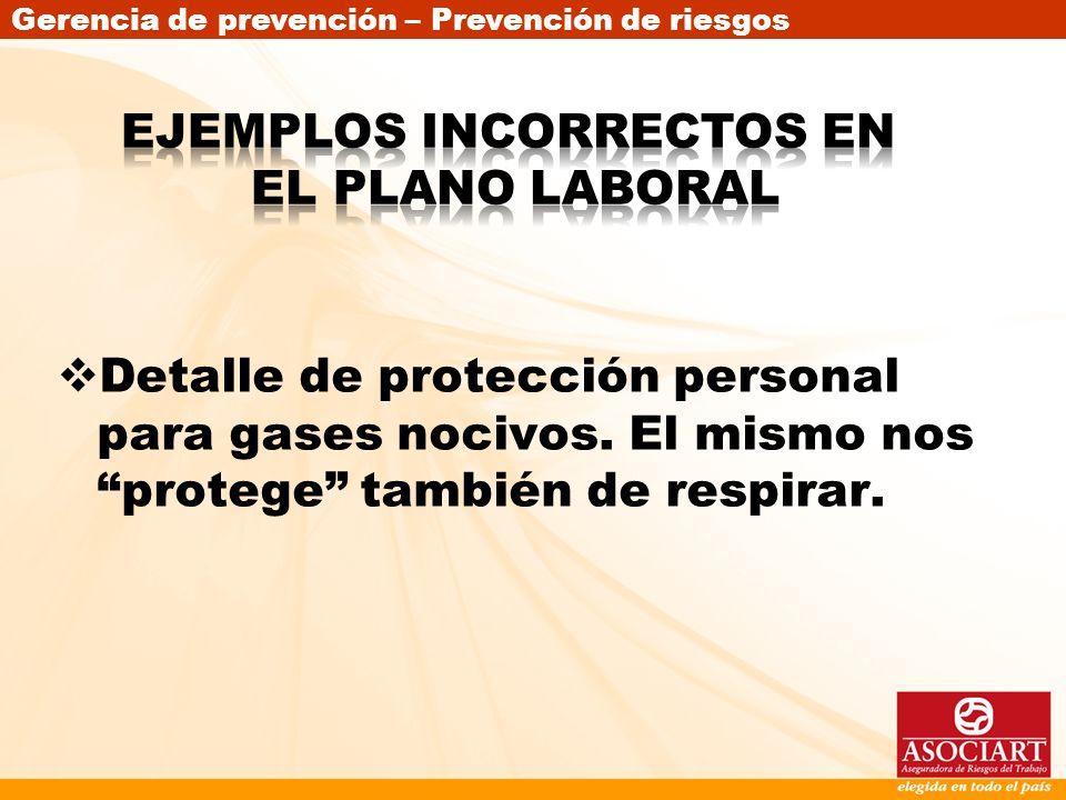 Gerencia de prevención – Prevención de riesgos Detalle de protección personal para gases nocivos. El mismo nos protege también de respirar.