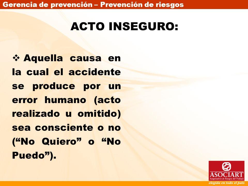 Gerencia de prevención – Prevención de riesgos ACTO INSEGURO: Aquella causa en la cual el accidente se produce por un error humano (acto realizado u o