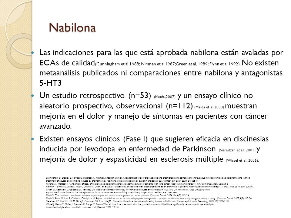Nabilona Las indicaciones para las que está aprobada nabilona están avaladas por ECAs de calidad (Cunningham et al 1988; Niranen et al 1987;Green et a