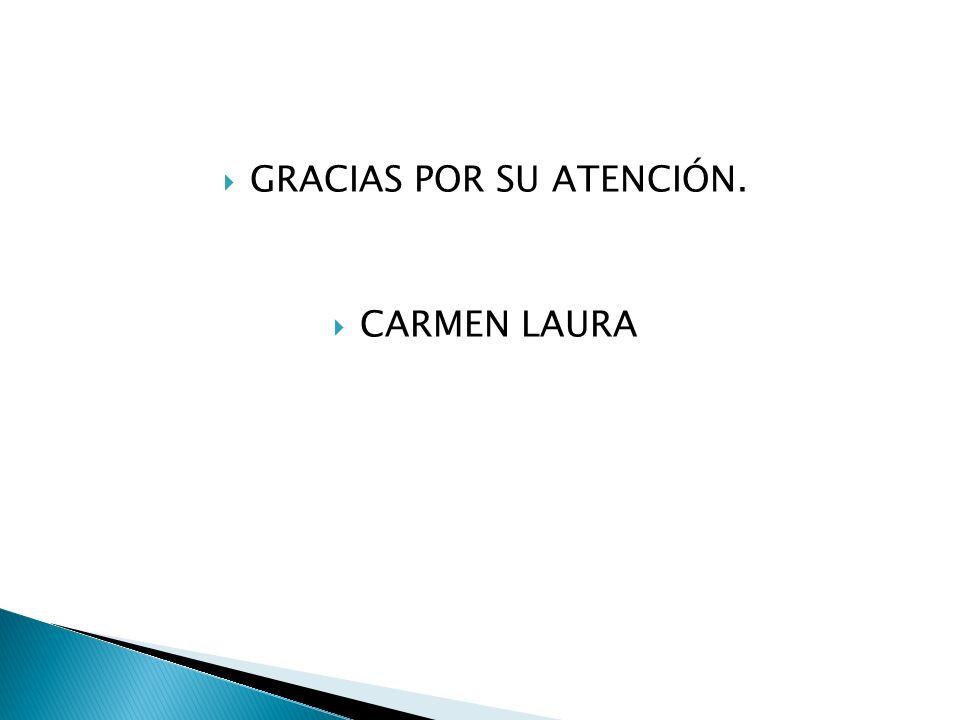 GRACIAS POR SU ATENCIÓN. CARMEN LAURA