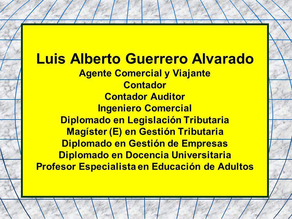 1 Luis Alberto Guerrero Alvarado Agente Comercial y Viajante Contador Contador Auditor Ingeniero Comercial Diplomado en Legislación Tributaria Magíste