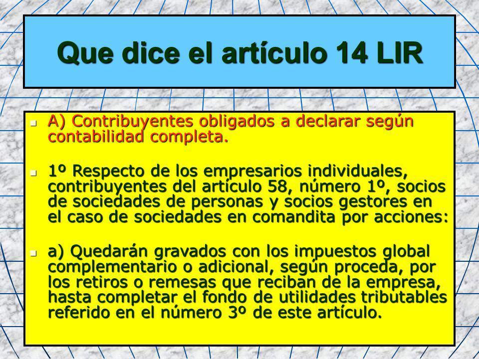 15 Que dice el artículo 14 LIR A) Contribuyentes obligados a declarar según contabilidad completa. A) Contribuyentes obligados a declarar según contab