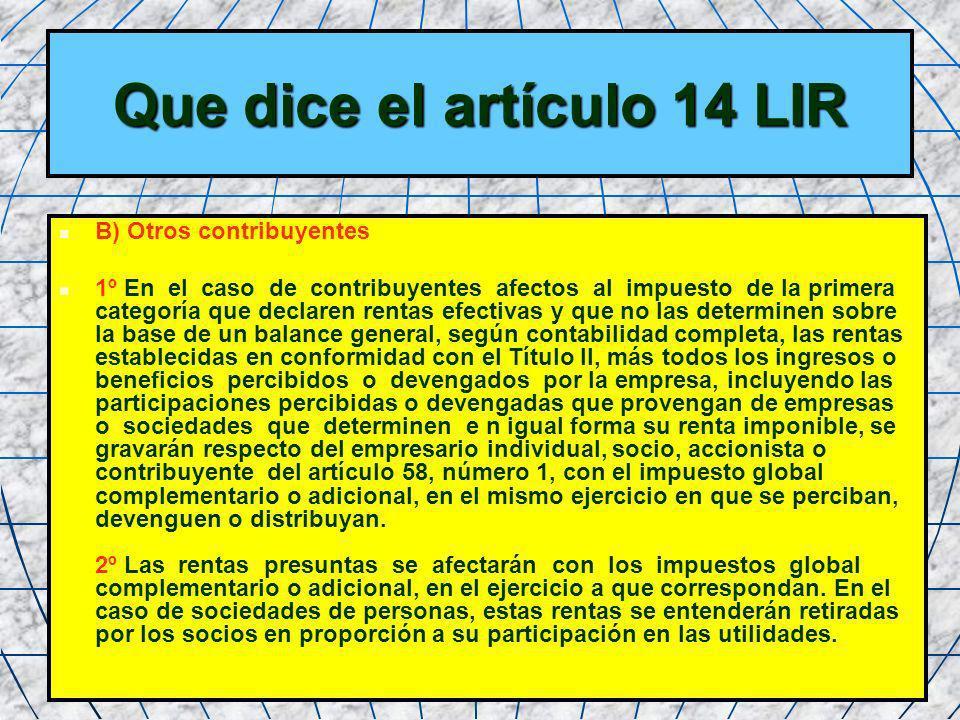 17 Que dice el artículo 14 LIR B) Otros contribuyentes 1º En el caso de contribuyentes afectos al impuesto de la primera categoría que declaren rentas