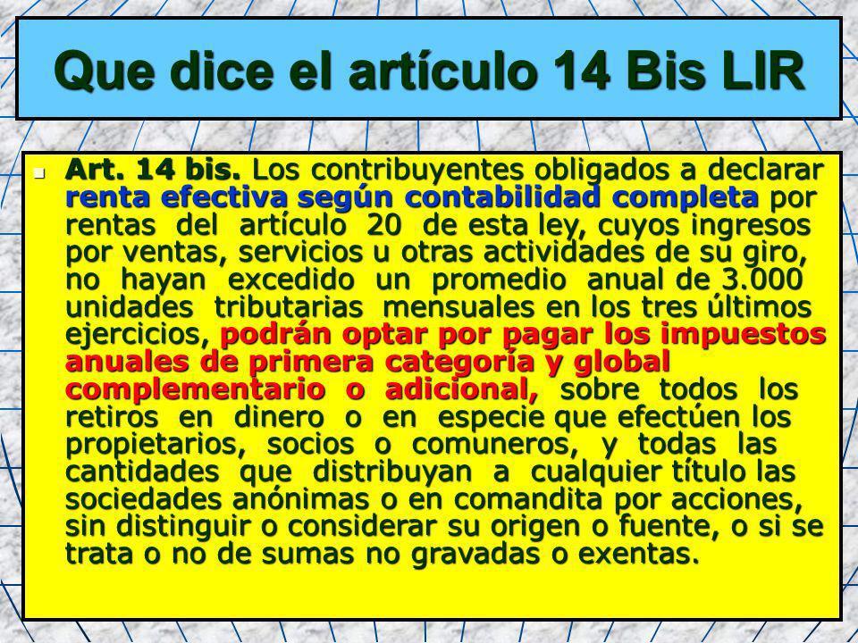 18 Que dice el artículo 14 Bis LIR Art. 14 bis. Los contribuyentes obligados a declarar renta efectiva según contabilidad completa por rentas del artí