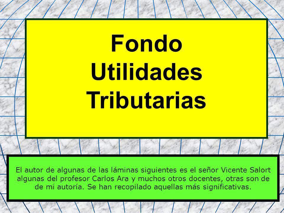 2 Fondo Utilidades Tributarias El autor de algunas de las láminas siguientes es el señor Vicente Salort algunas del profesor Carlos Ara y muchos otros
