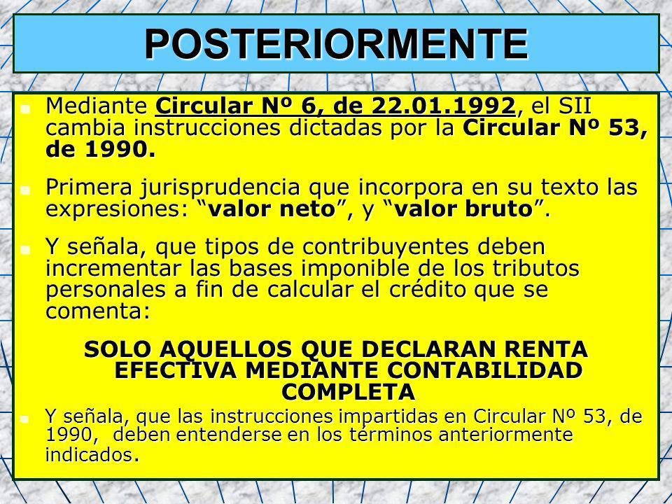 28 POSTERIORMENTE Mediante Circular Nº 6, de 22.01.1992, el SII cambia instrucciones dictadas por la Circular Nº 53, de 1990. Mediante Circular Nº 6,